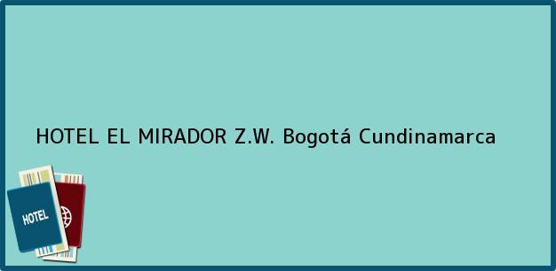 Teléfono, Dirección y otros datos de contacto para HOTEL EL MIRADOR Z.W., Bogotá, Cundinamarca, Colombia