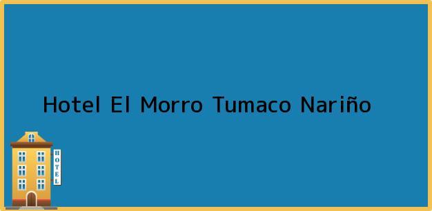 Teléfono, Dirección y otros datos de contacto para Hotel El Morro, Tumaco, Nariño, Colombia
