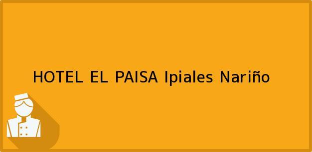 Teléfono, Dirección y otros datos de contacto para HOTEL EL PAISA, Ipiales, Nariño, Colombia