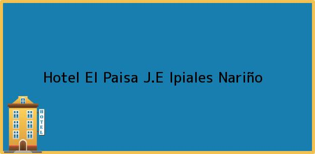 Teléfono, Dirección y otros datos de contacto para Hotel El Paisa J.E, Ipiales, Nariño, Colombia