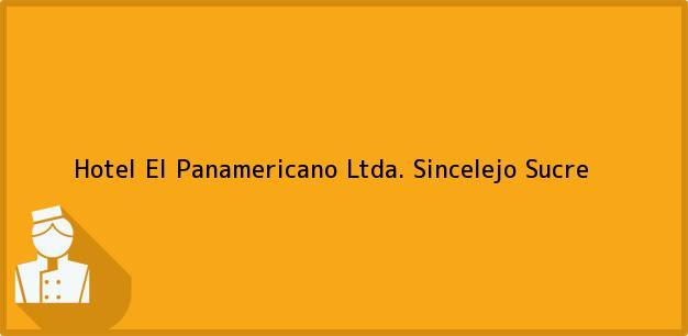 Teléfono, Dirección y otros datos de contacto para Hotel El Panamericano Ltda., Sincelejo, Sucre, Colombia
