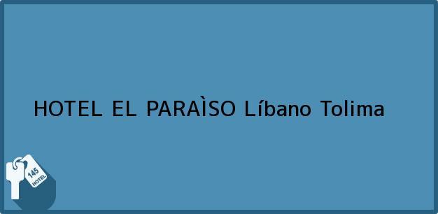 Teléfono, Dirección y otros datos de contacto para HOTEL EL PARAÌSO, Líbano, Tolima, Colombia