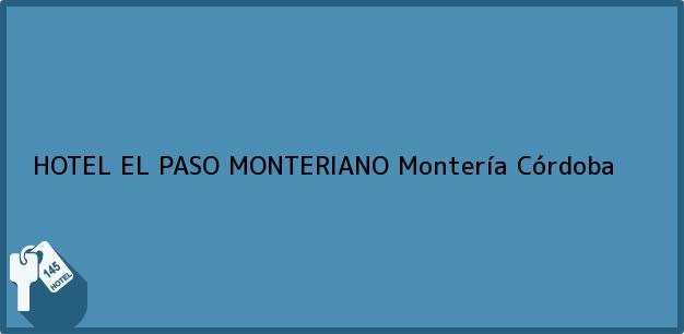 Teléfono, Dirección y otros datos de contacto para HOTEL EL PASO MONTERIANO, Montería, Córdoba, Colombia