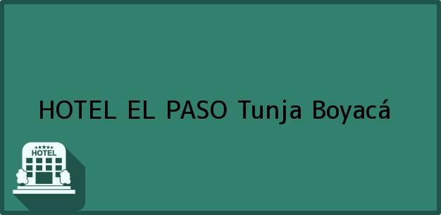 Teléfono, Dirección y otros datos de contacto para HOTEL EL PASO, Tunja, Boyacá, Colombia