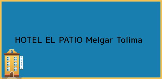 Teléfono, Dirección y otros datos de contacto para HOTEL EL PATIO, Melgar, Tolima, Colombia