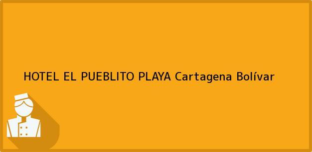 Teléfono, Dirección y otros datos de contacto para HOTEL EL PUEBLITO PLAYA, Cartagena, Bolívar, Colombia
