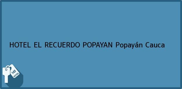 Teléfono, Dirección y otros datos de contacto para HOTEL EL RECUERDO POPAYAN, Popayán, Cauca, Colombia
