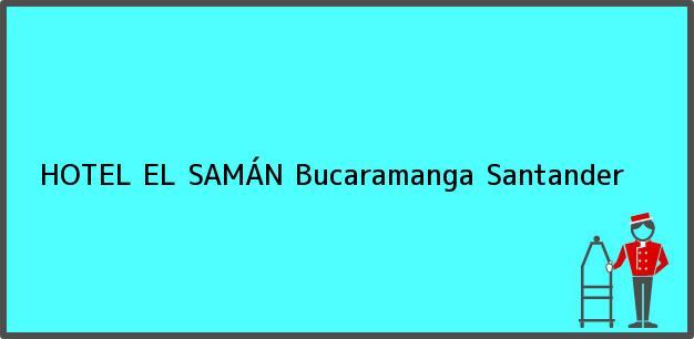 Teléfono, Dirección y otros datos de contacto para HOTEL EL SAMÁN, Bucaramanga, Santander, Colombia