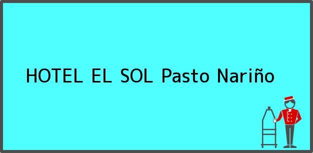 Teléfono, Dirección y otros datos de contacto para HOTEL EL SOL, Pasto, Nariño, Colombia