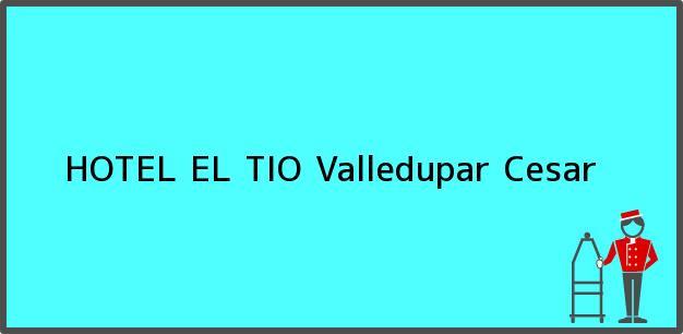 Teléfono, Dirección y otros datos de contacto para HOTEL EL TIO, Valledupar, Cesar, Colombia