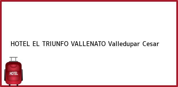 Teléfono, Dirección y otros datos de contacto para HOTEL EL TRIUNFO VALLENATO, Valledupar, Cesar, Colombia