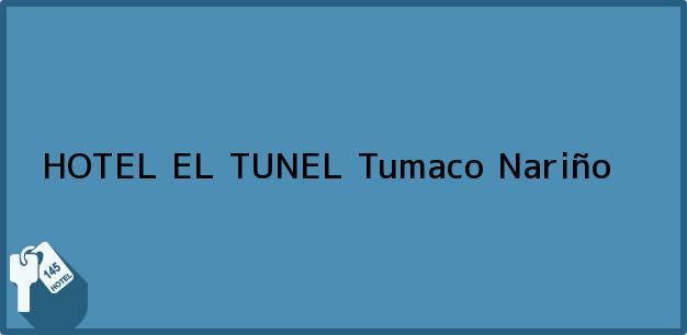 Teléfono, Dirección y otros datos de contacto para HOTEL EL TUNEL, Tumaco, Nariño, Colombia