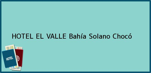 Teléfono, Dirección y otros datos de contacto para HOTEL EL VALLE, Bahía Solano, Chocó, Colombia