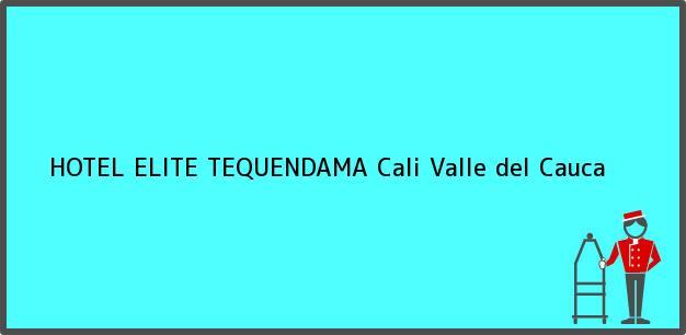 Teléfono, Dirección y otros datos de contacto para HOTEL ELITE TEQUENDAMA, Cali, Valle del Cauca, Colombia