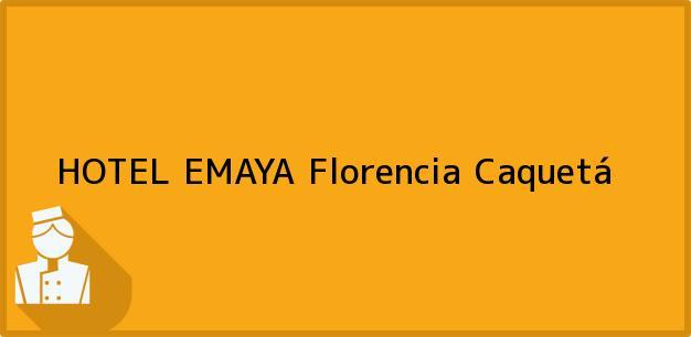 Teléfono, Dirección y otros datos de contacto para HOTEL EMAYA, Florencia, Caquetá, Colombia