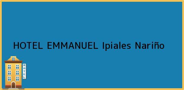 Teléfono, Dirección y otros datos de contacto para HOTEL EMMANUEL, Ipiales, Nariño, Colombia