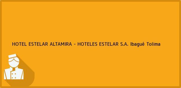 Teléfono, Dirección y otros datos de contacto para HOTEL ESTELAR ALTAMIRA - HOTELES ESTELAR S.A., Ibagué, Tolima, Colombia