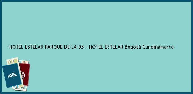 Teléfono, Dirección y otros datos de contacto para HOTEL ESTELAR PARQUE DE LA 93 - HOTEL ESTELAR, Bogotá, Cundinamarca, Colombia