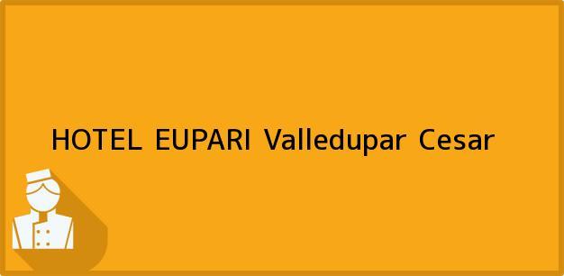 Teléfono, Dirección y otros datos de contacto para HOTEL EUPARI, Valledupar, Cesar, Colombia