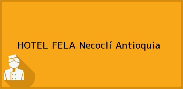 Teléfono, Dirección y otros datos de contacto para HOTEL FELA, Necoclí, Antioquia, Colombia