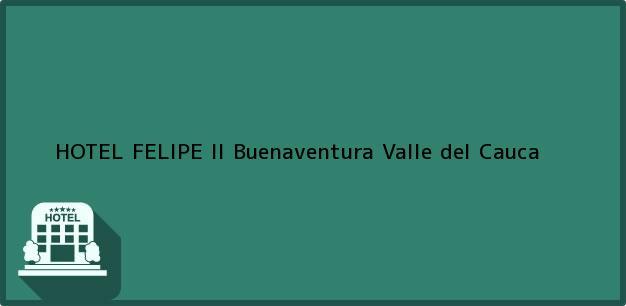Teléfono, Dirección y otros datos de contacto para HOTEL FELIPE II, Buenaventura, Valle del Cauca, Colombia