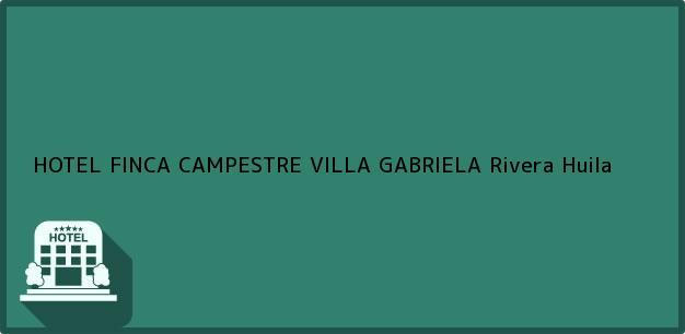 Teléfono, Dirección y otros datos de contacto para HOTEL FINCA CAMPESTRE VILLA GABRIELA, Rivera, Huila, Colombia