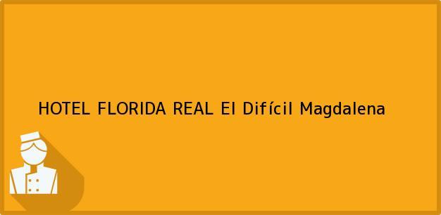 Teléfono, Dirección y otros datos de contacto para HOTEL FLORIDA REAL, El Difícil, Magdalena, Colombia