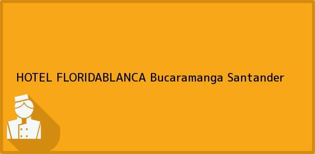 Teléfono, Dirección y otros datos de contacto para HOTEL FLORIDABLANCA, Bucaramanga, Santander, Colombia