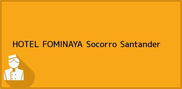 Teléfono, Dirección y otros datos de contacto para HOTEL FOMINAYA, Socorro, Santander, Colombia