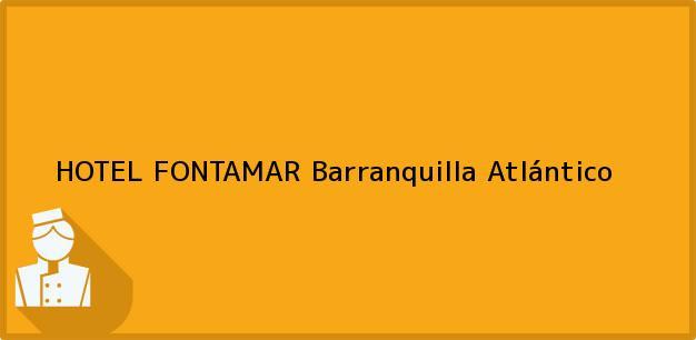 Teléfono, Dirección y otros datos de contacto para HOTEL FONTAMAR, Barranquilla, Atlántico, Colombia