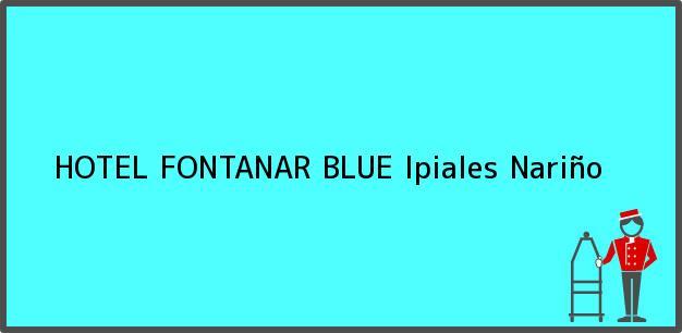 Teléfono, Dirección y otros datos de contacto para HOTEL FONTANAR BLUE, Ipiales, Nariño, Colombia
