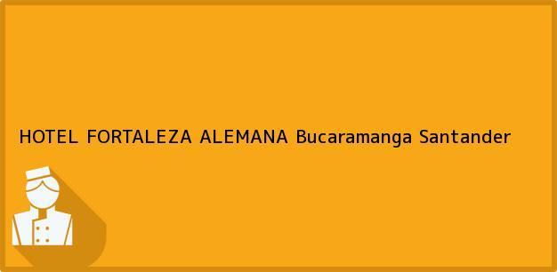 Teléfono, Dirección y otros datos de contacto para HOTEL FORTALEZA ALEMANA, Bucaramanga, Santander, Colombia