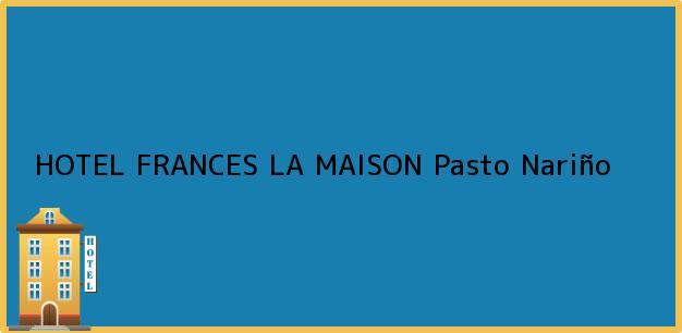 Teléfono, Dirección y otros datos de contacto para HOTEL FRANCES LA MAISON, Pasto, Nariño, Colombia