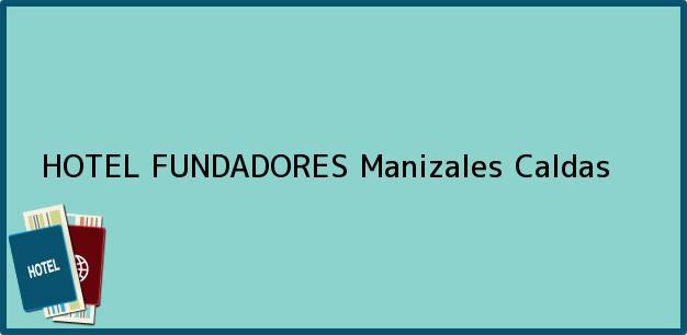 Teléfono, Dirección y otros datos de contacto para HOTEL FUNDADORES, Manizales, Caldas, Colombia