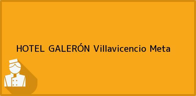 Teléfono, Dirección y otros datos de contacto para HOTEL GALERÓN, Villavicencio, Meta, Colombia
