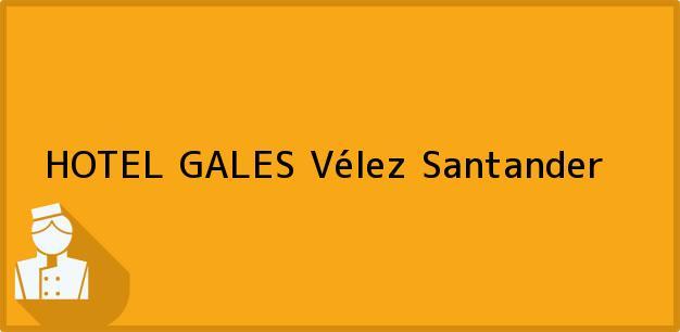 Teléfono, Dirección y otros datos de contacto para HOTEL GALES, Vélez, Santander, Colombia