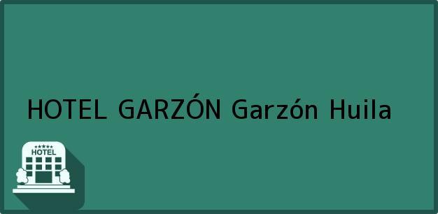 Teléfono, Dirección y otros datos de contacto para HOTEL GARZÓN, Garzón, Huila, Colombia