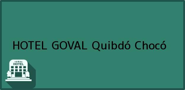 Teléfono, Dirección y otros datos de contacto para HOTEL GOVAL, Quibdó, Chocó, Colombia