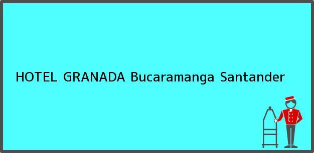Teléfono, Dirección y otros datos de contacto para HOTEL GRANADA, Bucaramanga, Santander, Colombia
