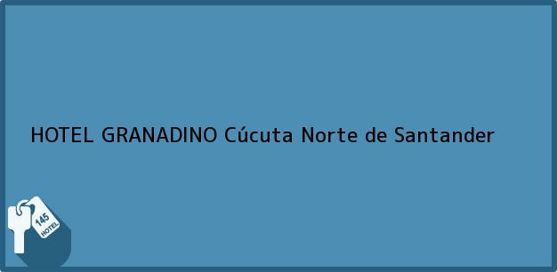 Teléfono, Dirección y otros datos de contacto para HOTEL GRANADINO, Cúcuta, Norte de Santander, Colombia