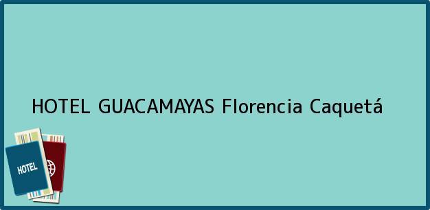 Teléfono, Dirección y otros datos de contacto para HOTEL GUACAMAYAS, Florencia, Caquetá, Colombia