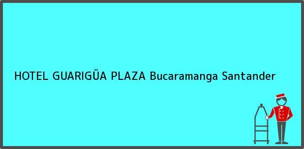 Teléfono, Dirección y otros datos de contacto para HOTEL GUARIGÜA PLAZA, Bucaramanga, Santander, Colombia