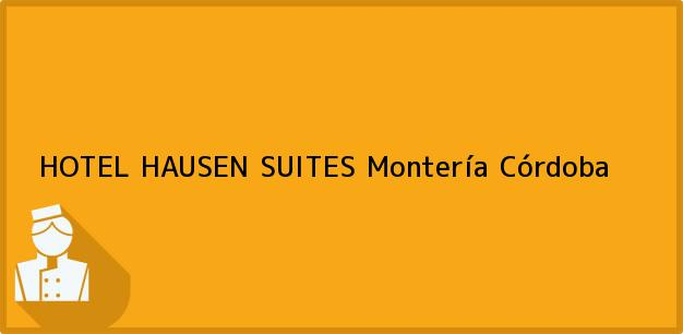 Teléfono, Dirección y otros datos de contacto para HOTEL HAUSEN SUITES, Montería, Córdoba, Colombia