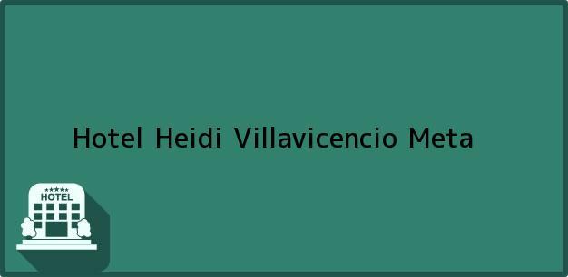 Teléfono, Dirección y otros datos de contacto para Hotel Heidi, Villavicencio, Meta, Colombia
