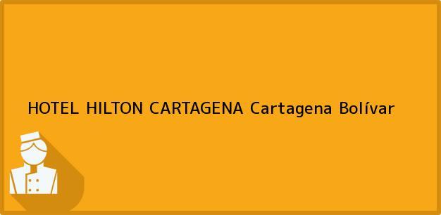 Teléfono, Dirección y otros datos de contacto para HOTEL HILTON CARTAGENA, Cartagena, Bolívar, Colombia