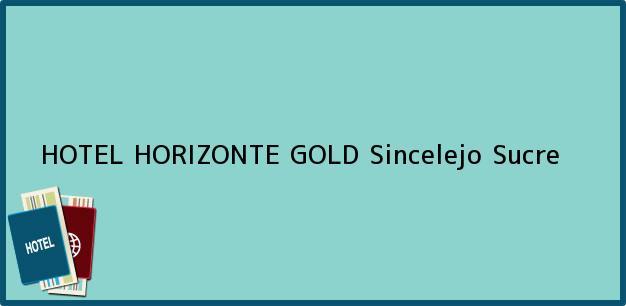 Teléfono, Dirección y otros datos de contacto para HOTEL HORIZONTE GOLD, Sincelejo, Sucre, Colombia
