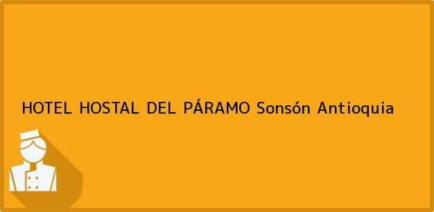 Teléfono, Dirección y otros datos de contacto para HOTEL HOSTAL DEL PÁRAMO, Sonsón, Antioquia, Colombia