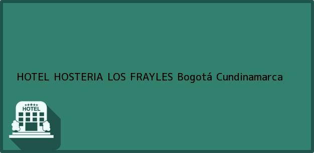 Teléfono, Dirección y otros datos de contacto para HOTEL HOSTERIA LOS FRAYLES, Bogotá, Cundinamarca, Colombia