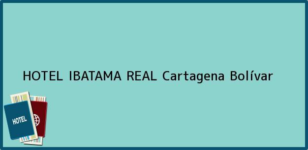 Teléfono, Dirección y otros datos de contacto para HOTEL IBATAMA REAL, Cartagena, Bolívar, Colombia