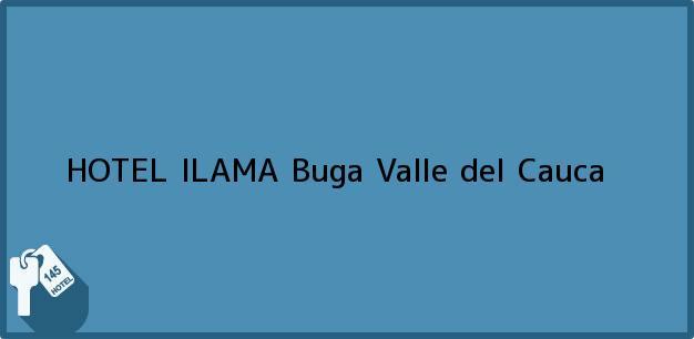 Teléfono, Dirección y otros datos de contacto para HOTEL ILAMA, Buga, Valle del Cauca, Colombia